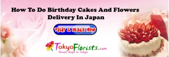 How To Do Birthday Cakes And Flowers Delivery In Japan